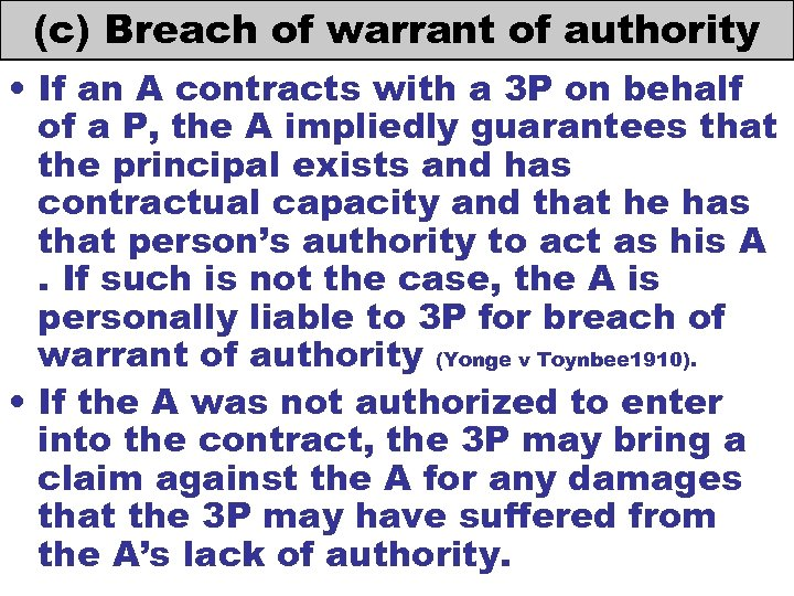 (c) Breach of warrant of authority • If an A contracts with a 3
