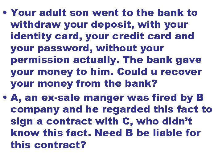 • Your adult son went to the bank to withdraw your deposit, with