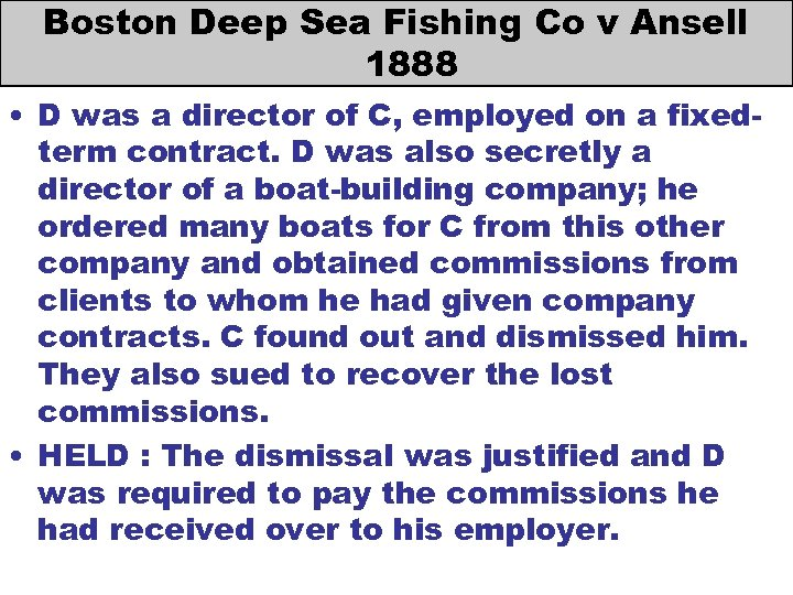 Boston Deep Sea Fishing Co v Ansell 1888 • D was a director of