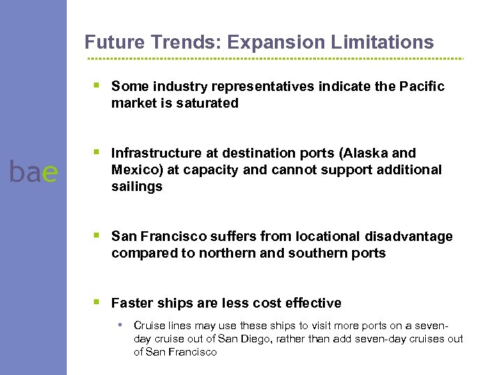 Future Trends: Expansion Limitations § Some industry representatives indicate the Pacific market is saturated