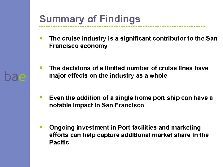 Summary of Findings § The cruise industry is a significant contributor to the San