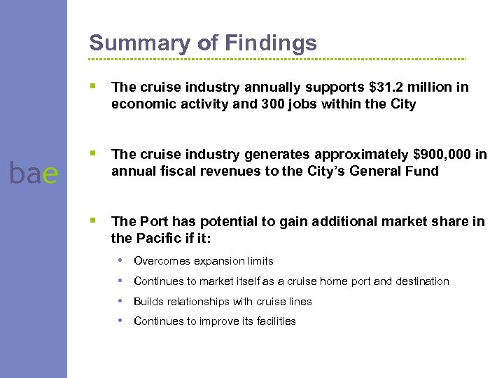 Summary of Findings § The cruise industry annually supports $31. 2 million in economic