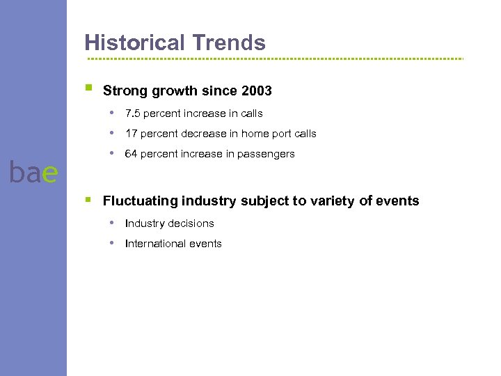 Historical Trends § bae Strong growth since 2003 • 7. 5 percent increase in