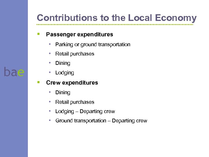 Contributions to the Local Economy § Passenger expenditures bae • • Parking or ground