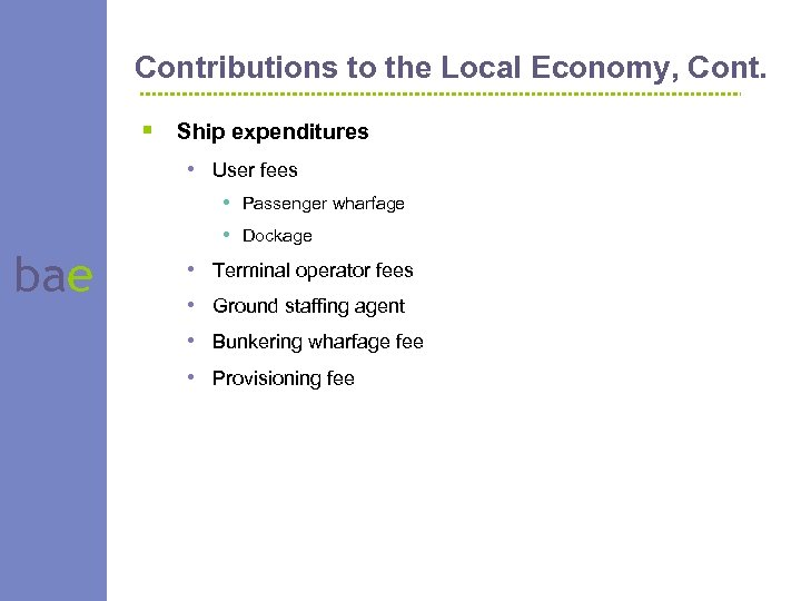 Contributions to the Local Economy, Cont. § Ship expenditures • User fees bae •