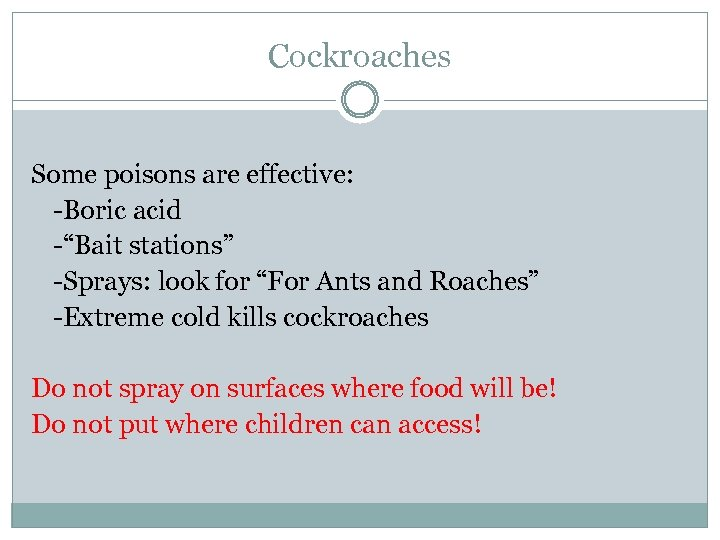 """Cockroaches Some poisons are effective: -Boric acid -""""Bait stations"""" -Sprays: look for """"For Ants"""