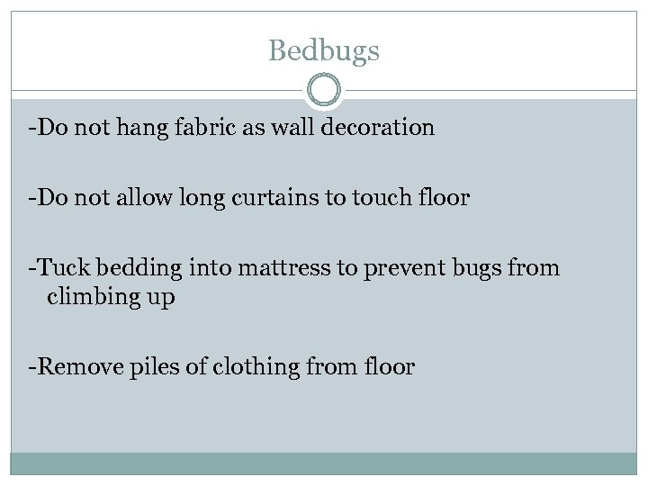 Bedbugs -Do not hang fabric as wall decoration -Do not allow long curtains to