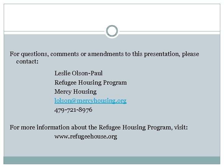 For questions, comments or amendments to this presentation, please contact: Leslie Olson-Paul Refugee Housing