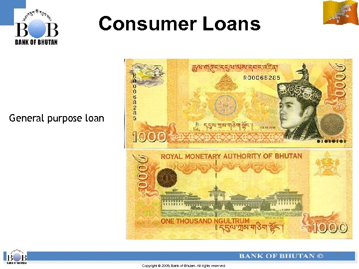 Consumer Loans General purpose loan 11 Copyright © 2009, Bank of Bhutan. All rights