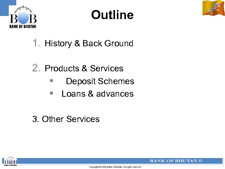 Outline 1. History & Back Ground 2. Products & Services § Deposit Schemes §