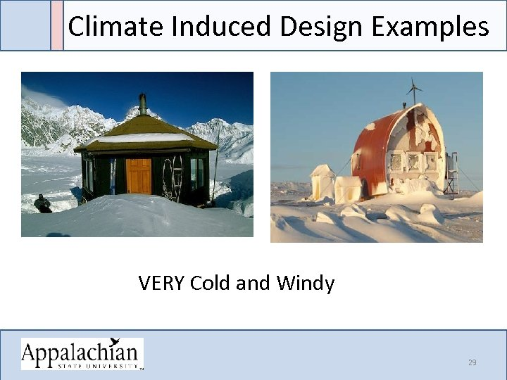 Climate Induced Design Examples VERY Cold and Windy 29