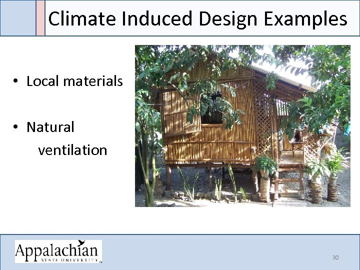 Climate Induced Design Examples • Local materials • Natural ventilation 30