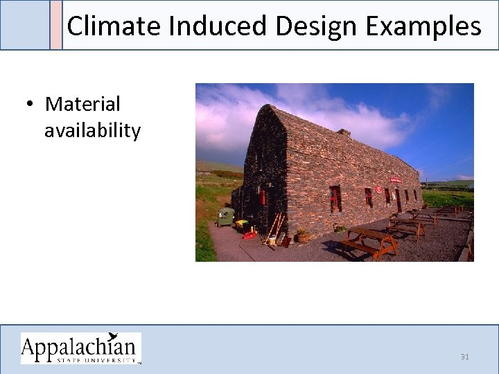 Climate Induced Design Examples • Material availability 31