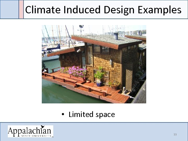 Climate Induced Design Examples • Limited space 33