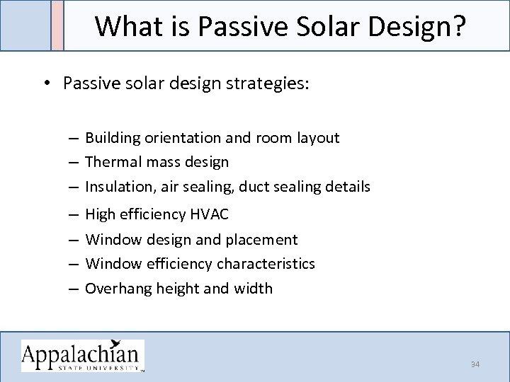 What is Passive Solar Design? • Passive solar design strategies: – Building orientation and