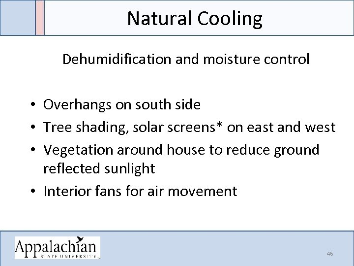 Natural Cooling Dehumidification and moisture control • Overhangs on south side • Tree shading,