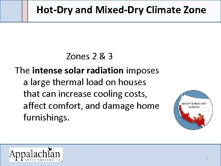 Hot-Dry and Mixed-Dry Climate Zone Zones 2 & 3 The intense solar radiation imposes