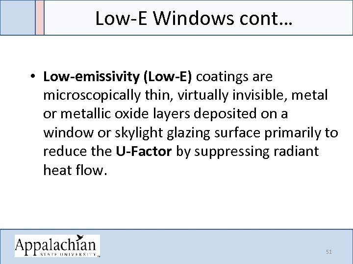 Low-E Windows cont… • Low-emissivity (Low-E) coatings are microscopically thin, virtually invisible, metal or