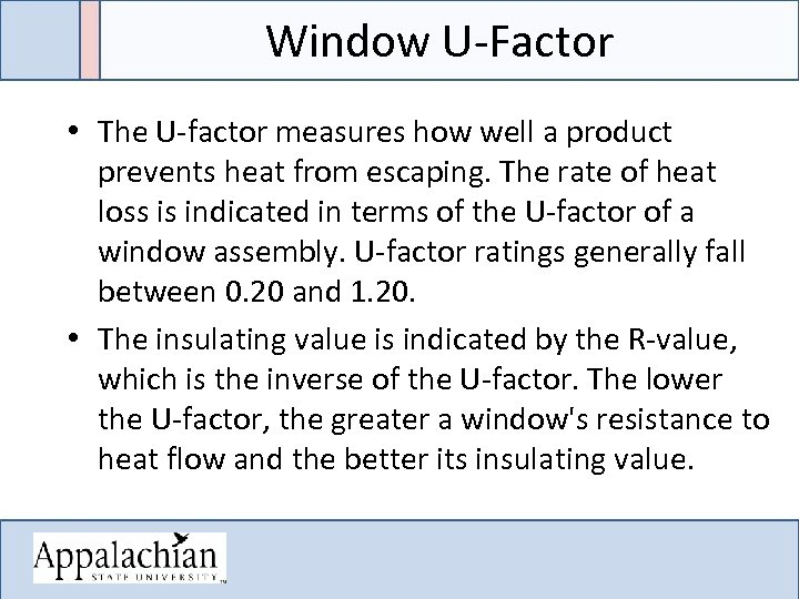 Window U-Factor • The U-factor measures how well a product prevents heat from escaping.