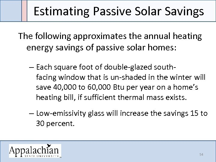 Estimating Passive Solar Savings The following approximates the annual heating energy savings of passive