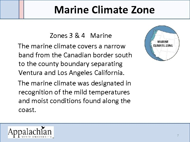Marine Climate Zone Zones 3 & 4 Marine The marine climate covers a narrow