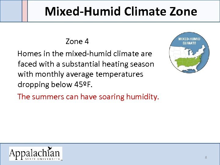 Mixed-Humid Climate Zone Zone 4 Homes in the mixed-humid climate are faced with a