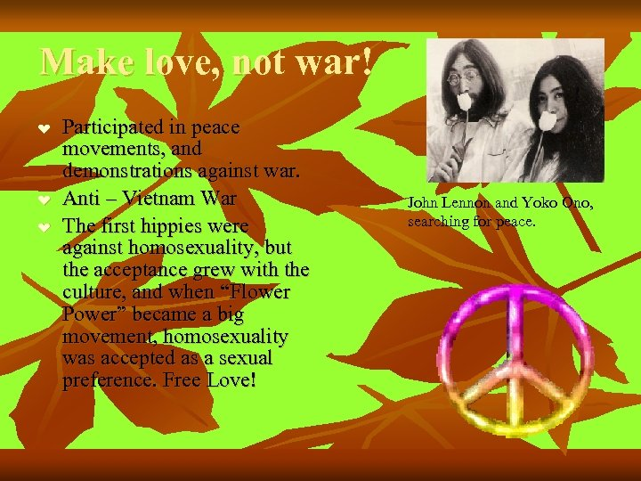 Make love, not war! ❤ ❤ ❤ Participated in peace movements, and demonstrations against
