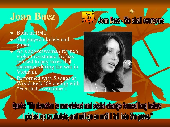 Joan Baez ❤ ❤ Born in 1941. She played ukulele and guitar. As a