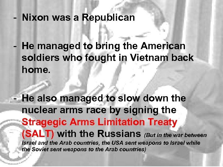 - Nixon was a Republican - He managed to bring the American soldiers who