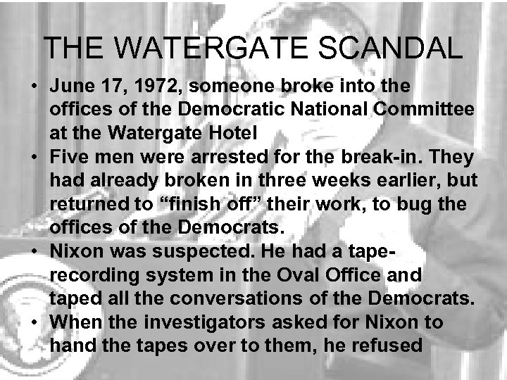 THE WATERGATE SCANDAL • June 17, 1972, someone broke into the offices of the