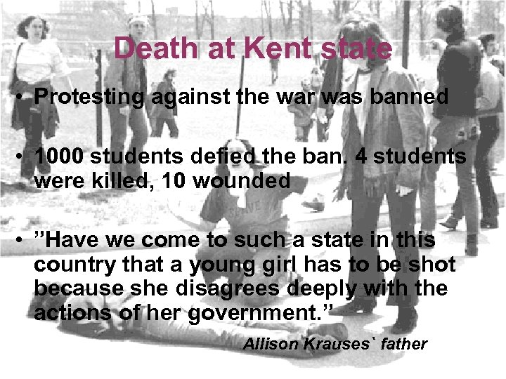 Death at Kent state • Protesting against the war was banned • 1000 students