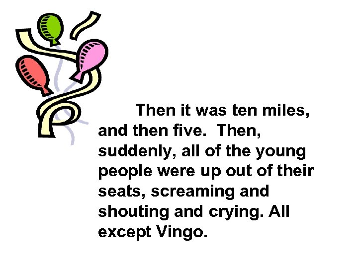 Then it was ten miles, and then five. Then, suddenly, all of the young