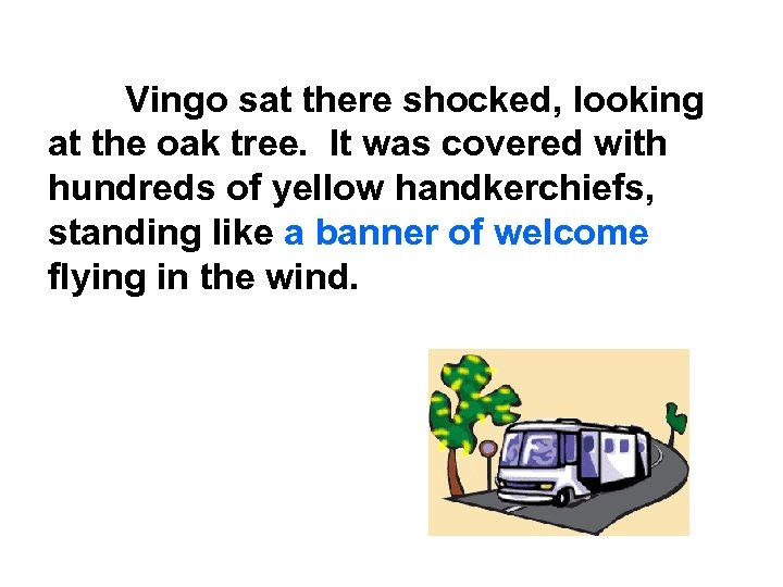 Vingo sat there shocked, looking at the oak tree. It was covered with hundreds