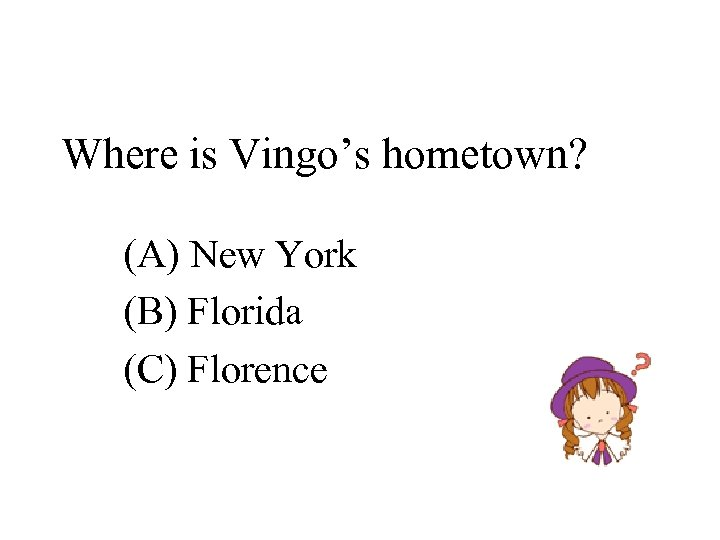 Where is Vingo's hometown? (A) New York (B) Florida (C) Florence