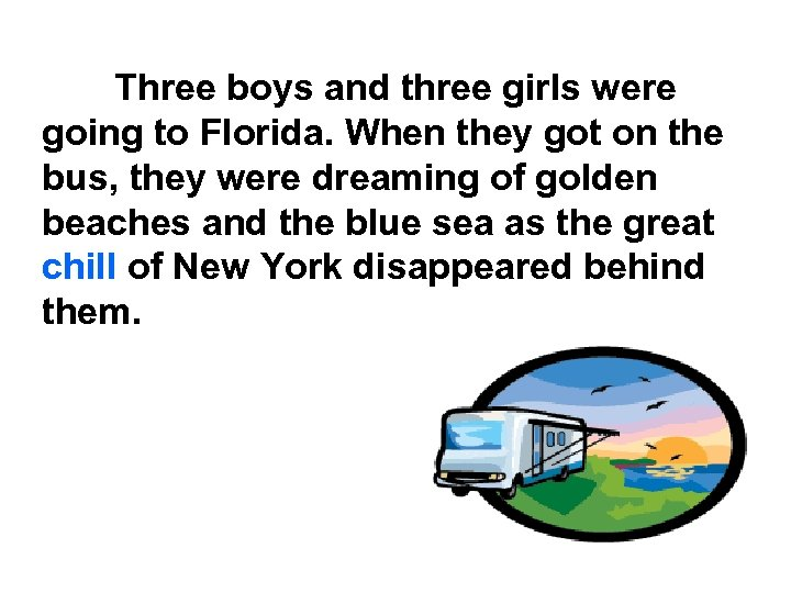 Three boys and three girls were going to Florida. When they got on the