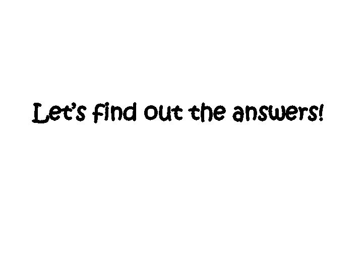 Let's find out the answers!