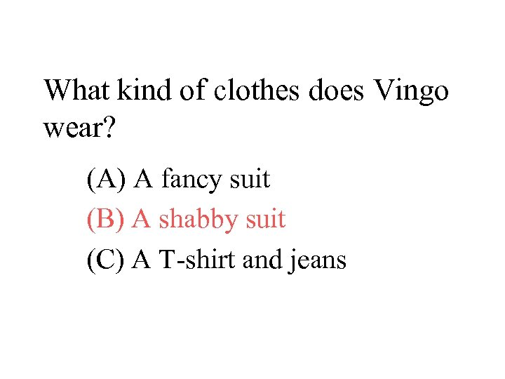 What kind of clothes does Vingo wear? (A) A fancy suit (B) A shabby
