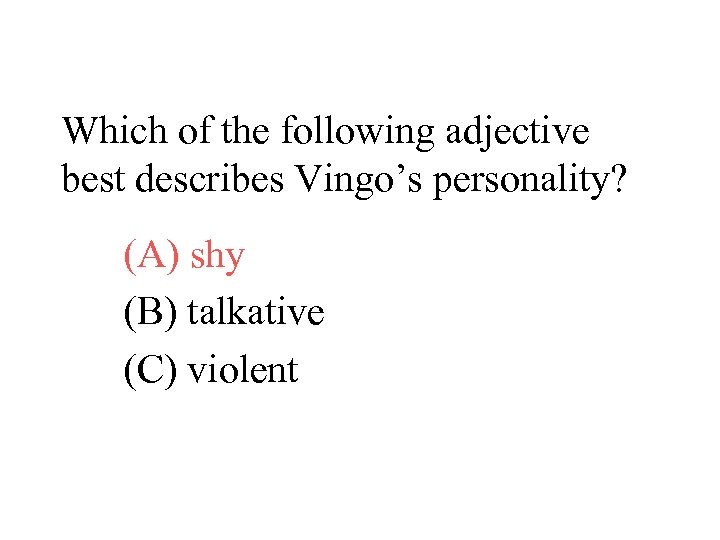 Which of the following adjective best describes Vingo's personality? (A) shy (B) talkative (C)