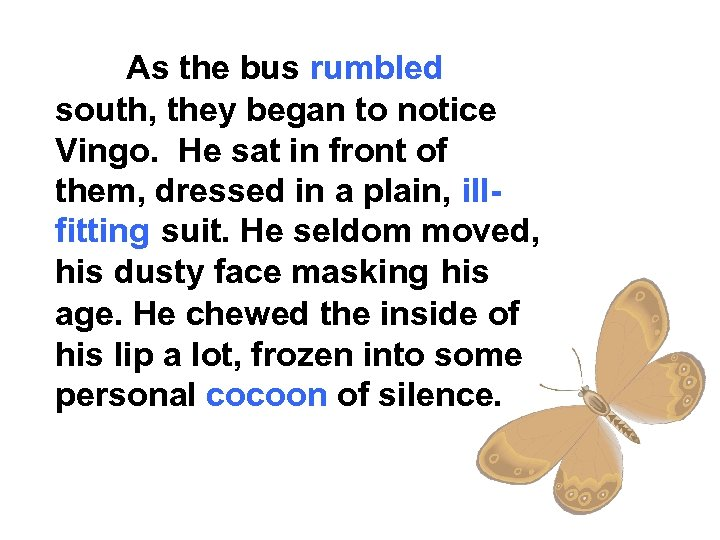 As the bus rumbled south, they began to notice Vingo. He sat in front
