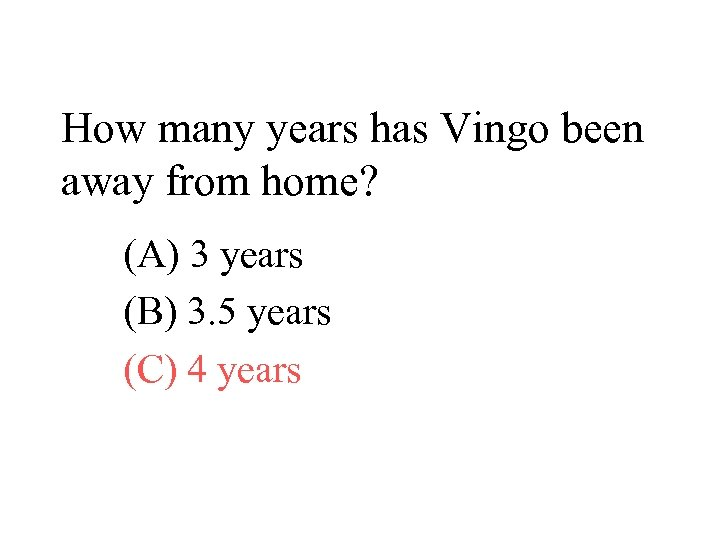 How many years has Vingo been away from home? (A) 3 years (B) 3.
