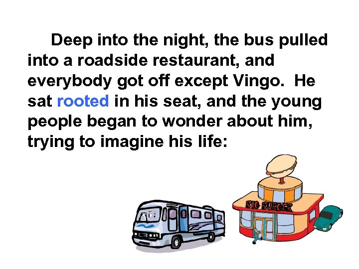 Deep into the night, the bus pulled into a roadside restaurant, and everybody got
