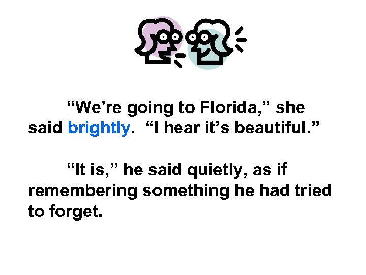 """""""We're going to Florida, """" she said brightly. """"I hear it's beautiful. """" """"It"""