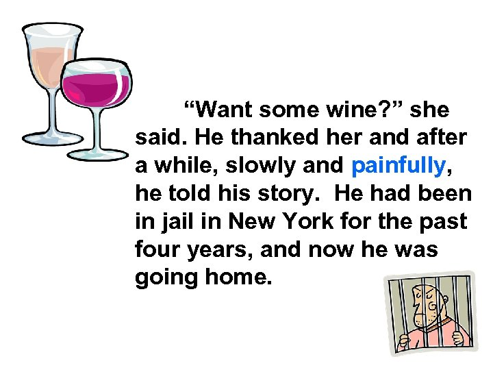 """""""Want some wine? """" she said. He thanked her and after a while, slowly"""