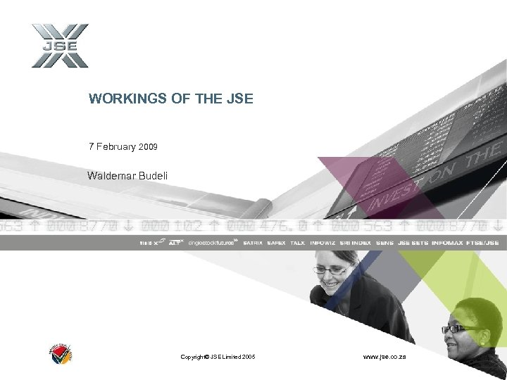 WORKINGS OF THE JSE 7 February 2009 Waldemar Budeli Copyright© JSE Limited 2005 www.