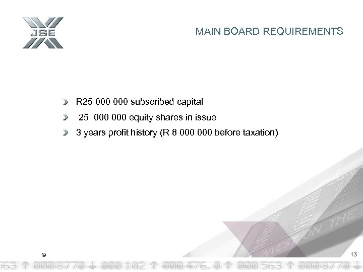 MAIN BOARD REQUIREMENTS R 25 000 subscribed capital 25 000 equity shares in issue