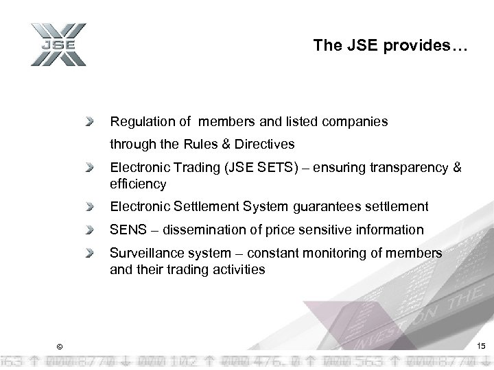 The JSE provides… Regulation of members and listed companies through the Rules & Directives
