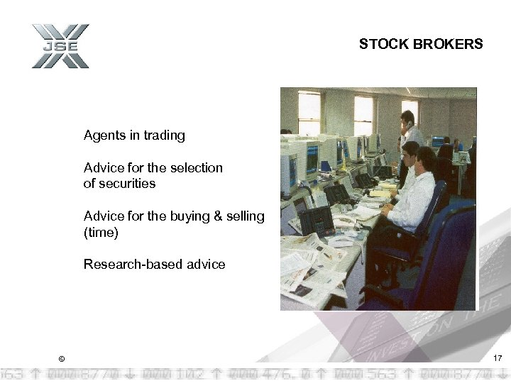 STOCK BROKERS Agents in trading Advice for the selection of securities Advice for the