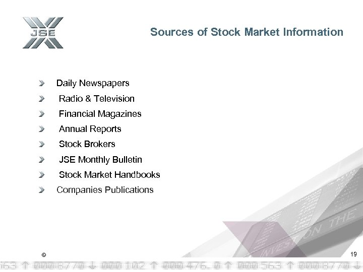 Sources of Stock Market Information Daily Newspapers Radio & Television Financial Magazines Annual Reports