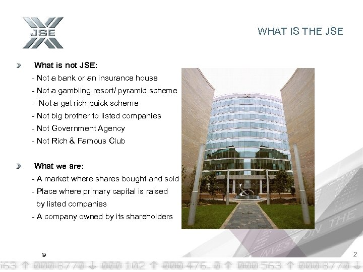 WHAT IS THE JSE What is not JSE: - Not a bank or an