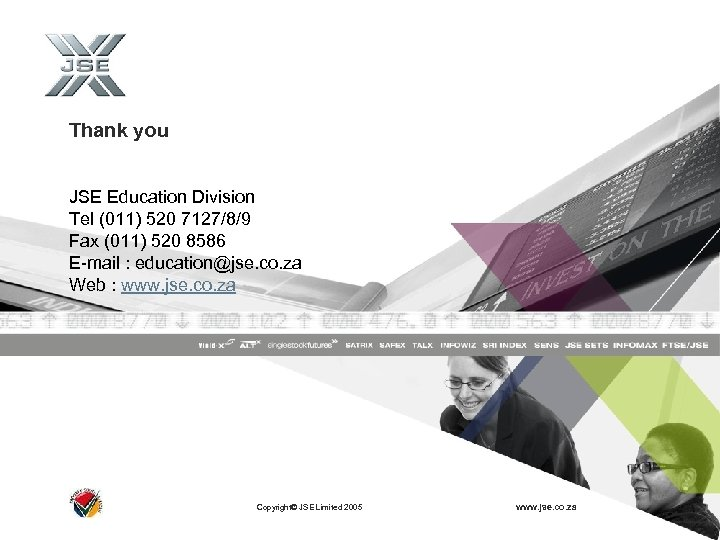Thank you JSE Education Division Tel (011) 520 7127/8/9 Fax (011) 520 8586 E-mail